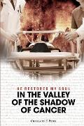 He Restored My Soul: In the Valley of the Shadow of Cancer