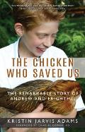 Chicken Who Saved Us The Remarkable Story of Andrew & Frightful