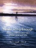 Never Long Enough, Hardcover Edition: Finding Comfort and Hope Amidst Grief and Loss