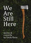 We Are Still Here: Stories & A Novella