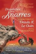 Dispatches from Anarres Tales in Tribute to Ursula K Le Guin