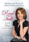 Real Talk for Real Sisters: Wisdom and Truth for Today's Women and Teens