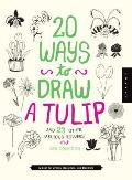 20 Ways to Draw a Tulip and 23 Other Fabulous Flowers: A Book for Artists, Designers, and Doodlers