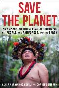 Save The Planet An Amazonian Tribal Leader Fights for His People The Rainforest & The Earth