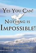 Yes You Can! Nothing Is Impossible !
