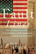 Fault Lines, the New Updated Edition: Understanding America's Role in the Middle East and the Circumstances Leading to the Rise of Isis