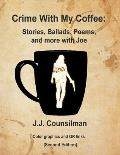 Crime with My Coffee: Stories, Ballads, Poems, and More with Joe
