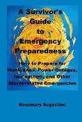 A Survivor's Guide to Emergency Preparedness: How to Prepare for Hurricanes, Power Outages, Nor'easters, and Other Storm-related Emergencies