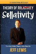 Theory of Sellativity: Turning Sales Theory Into Results