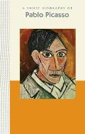 A Short Biography of Pablo Picasso: A Short Biography
