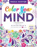 Color Your Mind A Coloring Book for Those with Alzheimers & the People Who Love Them