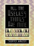 All the Useless Things Are Mine: A Book of Seventeens