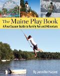Maine Play Book A Four Season Guide to Family Fun & Adventure