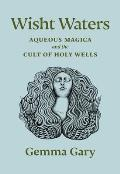 Wisht Waters Aqueous Magica & the Cult of Holy Wells