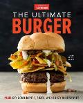 Ultimate Burger From Must Have Classics to Go For Broke Specialties Plus DIY Condiments Sides Boozy Milkshakes & More