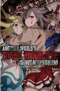 Another World's Zombie Apocalypse Is Not My Problem!
