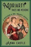 Moriarty Takes His Medicine: A Professor & Mrs. Moriarty Mystery