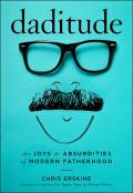 Daditude The Joys & Absurdities of Modern Fatherhood