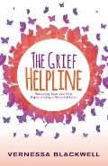 The Grief Helpline: Restoring Your Joy After Experiencing a Personal Loss