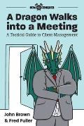 A Dragon Walks into a Meeting: A Tactical Guide to Client Management