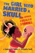 The Girl Who Married a Skull: And Other African Stories (Cautionary Fables and Fairytales #1)