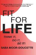 Fit for Life: Think It, Do It, Be It!