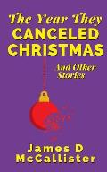 The Year They Canceled Christmas: And Other Stories