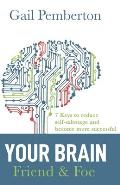 Your Brain - Friend & Foe: 7 Keys to reduce self-sabotage and become more successful