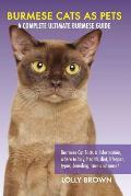 Burmese Cats as Pets: Burmese Cat Facts & Information, where to buy, health, diet, lifespan, types, breeding, care and more! A Complete Ulti