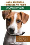 Jack Russell Terrier as Pets: Jack Russell Terrier Characteristics, Health, Diet, Breeding, Types, Care and a whole lot more! Everything You Need to