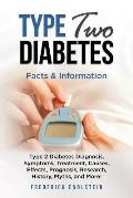 Type Two Diabetes: Type 2 Diabetes Diagnosis, Symptoms, Treatment, Causes, Effects, Prognosis, Research, History, Myths, and More! Facts