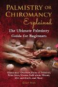 Palmistry or Chiromancy Explained: Chiromancy Overview, Basics of Palmistry, Palm Lines, Mounts, Indications, History, Do's and Don'ts, and More! The