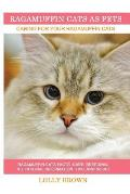 Ragamuffin Cats As Pets: Ragamuffin Cats facts, care, breeding, nutritional information, tips, and more! Caring For Your Ragamuffin Cats