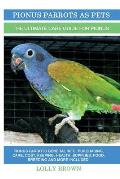 Pionus Parrots as Pets: Pionus Parrots General Info, Purchasing, Care, Cost, Keeping, Health, Supplies, Food, Breeding and More Included! The