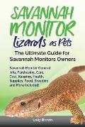 Savannah Monitor Lizards as Pets: Savannah Monitor General Info, Purchasing, Care, Cost, Keeping, Health, Supplies, Food, Breeding and More Included!