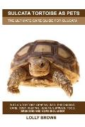 Sulcata Tortoise as Pets: Sulcata Tortoise General Info, Purchasing, Care, Cost, Keeping, Health, Supplies, Food, Breeding and More Included! Th