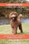 Labradoodles: Labradoodles General Info, Purchasing, Care, Cost, Keeping, Health, Supplies, Food, Breeding and More Included! A Pet