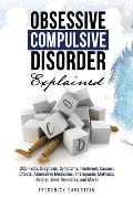 Obsessive Compulsive Disorder Explained: OCD Facts, Diagnosis, Symptoms, Treatment, Causes, Effects, Alternative Medicines, Therapeutic Methods, Histo