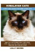 Himalayan Cats: Himalayan Cat General Info, Purchasing, Care, Cost, Keeping, Health, Supplies, Food, Breeding and More Included! A Pet