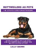 Rottweilers as Pets: Rottweilers General Info, Purchasing, Care, Cost, Keeping, Health, Supplies, Food, Breeding and More Included! The Ult