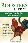 Roosters as Pets: Rooster Breed General Info, Purchasing, Care, Cost, Keeping, Health, Supplies, Food, Breeding and More Included! A Car