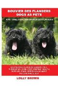 Bouvier Des Flanders Dogs as Pets: Bouvier Des Flanders General Info, Purchasing, Care, Cost, Keeping, Health, Supplies, Food, Breeding and More Inclu