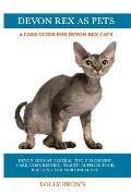Devon Rex as Pets: Devon Rex Cat General Info, Purchasing, Care, Cost, Keeping, Health, Supplies, Food, Breeding and More Included! A Car