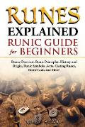 Runes Explained: Runes Overview, Runic Principles, History and Origin, Runic Symbols, Aetts, Casting Runes, Runic Gods and More! Runic