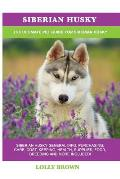 Siberian Husky: Siberian Husky General Info, Purchasing, Care, Cost, Keeping, Health, Supplies, Food, Breeding and More Included! The