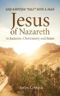 God Emptied Self into a Man: Jesus of Nazareth in Judaism, Christianity, and Islam