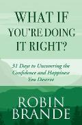 What If You're Doing It Right?: 31 Days To Uncovering the Confidence and Happiness You Deserve