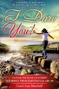 I Dare You: Conquer Fear and Free Yourself from Emotional Abuse