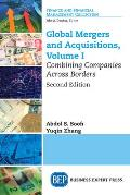 Global Mergers and Acquisitions, Volume I: Combining Companies Across Borders