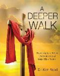 A Deeper Walk: Searching for a Better Understand of Major Bible Topics